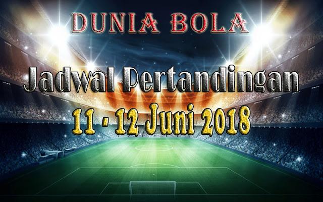 Jadwal Pertandingan Sepak Bola Tanggal 11  - 12 Juni 2018