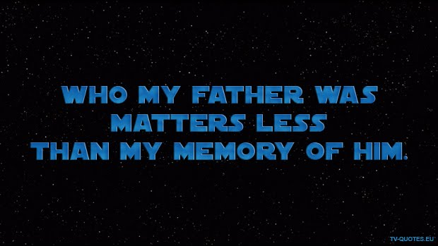 SWTCW - Quote - Who my father was matters less than my memory of him