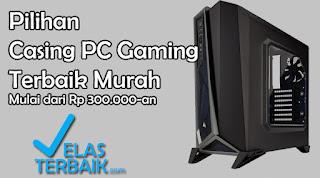 Casing PC Gaming Terbaik Harga Murah 2018
