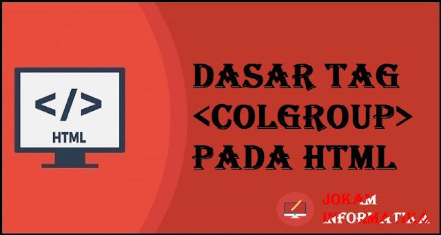 Dasar Atribut Tagging <colgroup> Pada Bahasa Pemrograman HTML - JOKAM INFORMATIKA