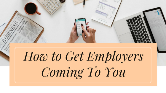 How To Get Employers Coming To You