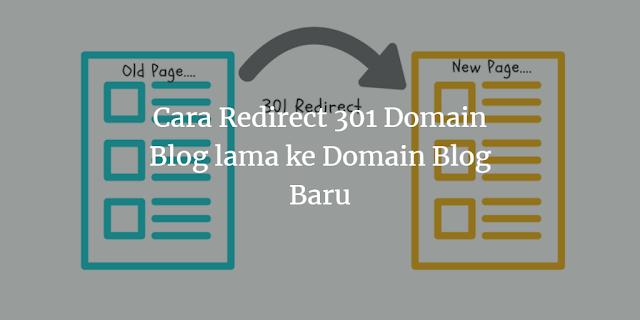 Cara Mengalihkan/ Redirect 301 Domain Blog lama ke Domain Blog Baru