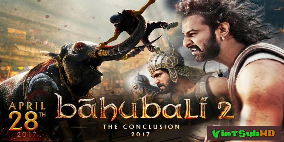 Phim Sử Thi Baahubali 2: Kết Thúc VietSub HD   Bahubali 2: The Conclusion 2017
