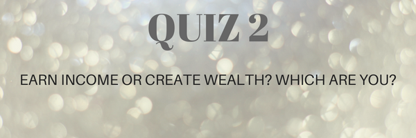 UHNWI & HNWI RISE COACHING QUIZ2:EARN INCOME OR CREATE WEALTH WHICH ARE YOU?