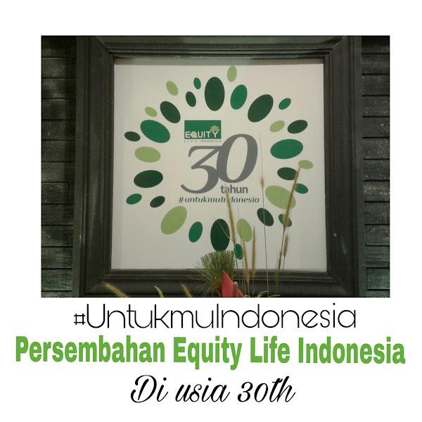 #UntukmuIndonesia Persembahan Equity LIfe Indonesia Di Usia 30 th