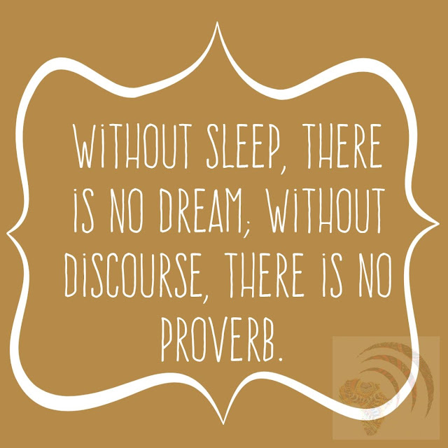 Without sleep, there is no dream; without discourse, there is no proverb.