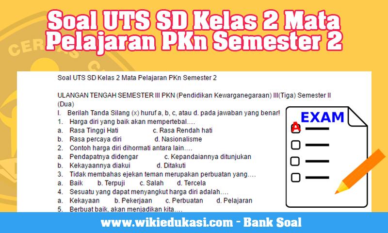 Soal UTS SD Kelas 2 Mata Pelajaran PKn Semester 2