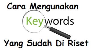Cara Menggunakan Keyword Yang Sudah Di Riset