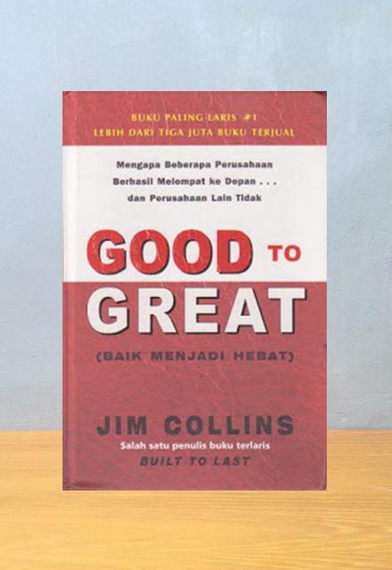 GOOD TO GREAT: BAIK MENJADI HEBAT, Jim Collins