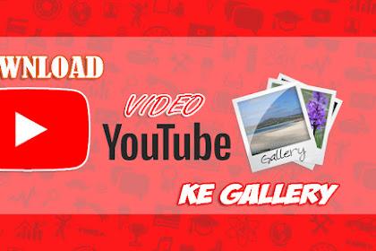 Download Video Dari Youtube Ke Galeri