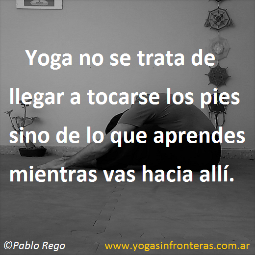 Yoga no se trata de llegar a tocarse los pies.