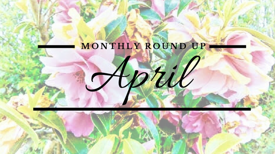 Monthly Roundup blog post April - Parenting, Pastimes and Prosecco