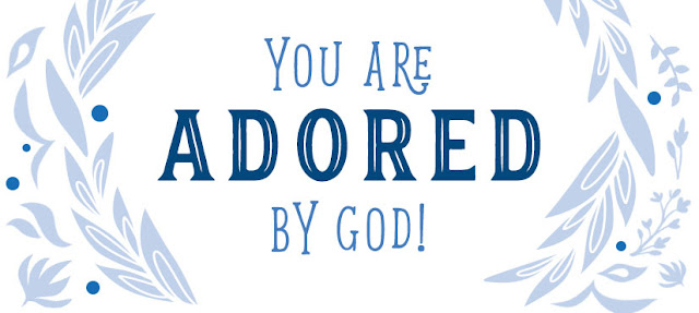 You are adored by God!