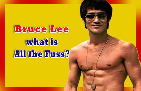 Bruce Lee: what is All the Fuss?
