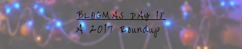 Blogmas Day 22 - A 2017 Roundup Banner