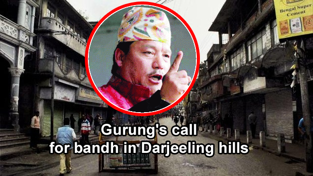 Gurung calls for bandh in Darjeeling hills
