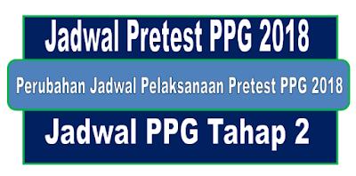 Perubahan Jadwal Pelaksanaan Pretest PPG 2018