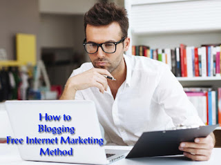 How to Blogging Free Internet Marketing Method