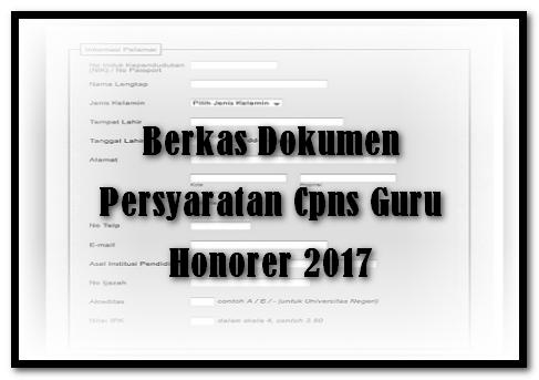 Berkas Dokumen Persyaratan Cpns Guru Honorer 2017
