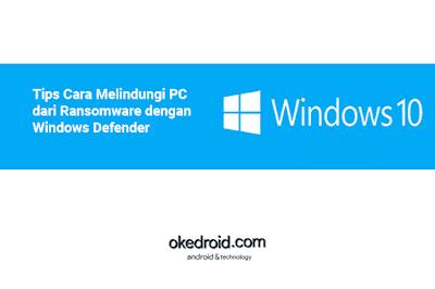 Tips Cara Melindungi PC dari Ransomware dengan Windows Defender