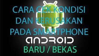 Mengecek Kondisi Kerusakan Hp Android Baru / Bekas