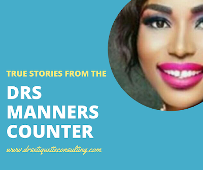 True Stories From The DRS Manners Counter ~ DRS ETIQUETTE & IMAGE CONSULTING