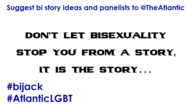 "Suggest bi story ideas and panelists to @TheAtlantic and use #bijack and #AtlanticLGBT to help send a message that the B in LGBT should always be included in the ""unfinished business"" of the LGBT community."
