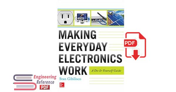 Making Everyday Electronics Work: A Do-It-Yourself Guide 1st Edition by Stan Gibilisco