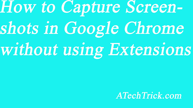 How to Capture Screenshots in Google Chrome without using Extensions