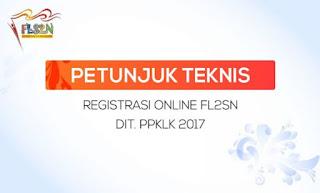Petunjuk Teknis Registrasi Online FLS2N DIT.PPKLK Tingkat Nasional 2017