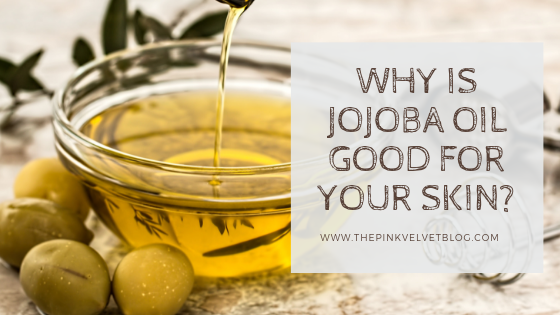 Why Is Jojoba Oil Good for Your Skin?