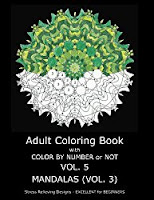 Adult Coloring Book With Color By Number or NOT - Volume 5 - (Mandalas Vol. 3) by C. R. Gilbert