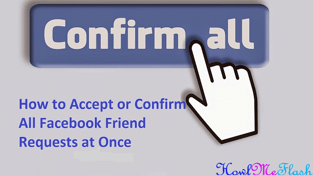 How to Confirm or Accept all Facebook Friend Requests at Once