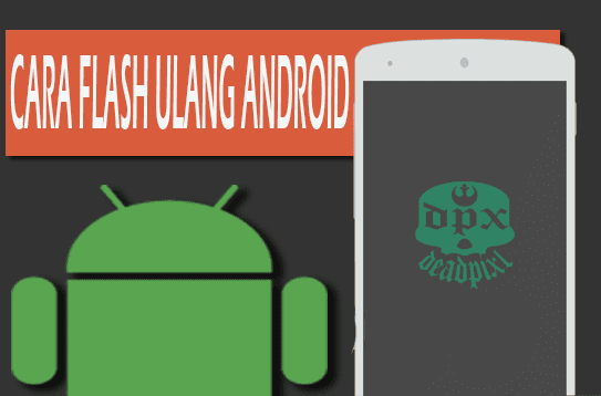 Cara Flash Ulang Android