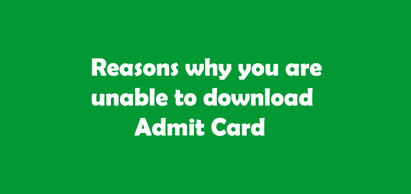 4 Reasons Why You Are Unable to Download your Admit Card