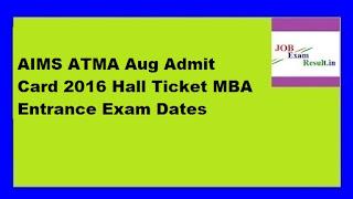 AIMS ATMA Aug Admit Card 2016 Hall Ticket MBA Entrance Exam Dates
