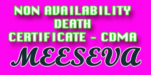 NON AVAILABILITY DEATH CERTIFICATE – CDMA APPLY ON MEESEVA