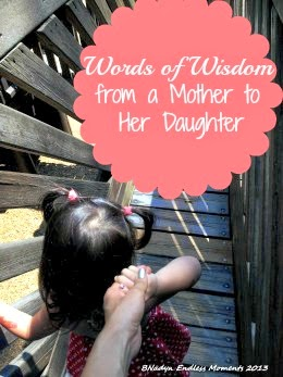 http://bnadyn.hubpages.com/hub/Words-of-Wisdom-From-A-Mother-To-Her-Daughter