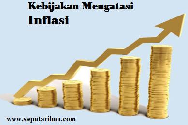 Kebijakan-Kebijakan Untuk Mengatasi Inflasi Secara Lengkap