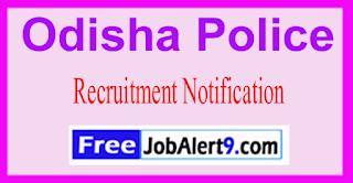 Odisha Police Recruitment Notification 2017 Last Date 31-07-2017