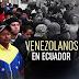 """Gobierno habilitó """"Plan Vuelta a la Patria"""" para venezolanos víctimas de xenofobia en Ecuador"""