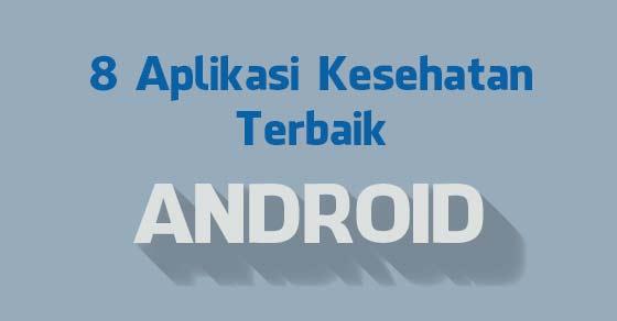 Top 8 Aplikasi Kesehatan Terbaik 2016 Android