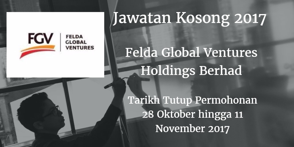 Jawatan Kosong Felda Global Ventures Holdings Berhad 28 Oktober hingga 11 November 2017