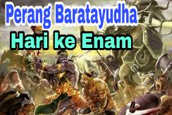 Sejarah Perang Baratayudha Hari Ke Enam (ke-6), Kisah Mahabharata