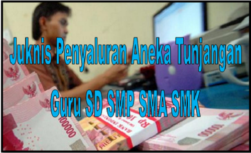 Download Juknis Penyaluran Aneka Tunjangan Guru SD SMP SMA SMK