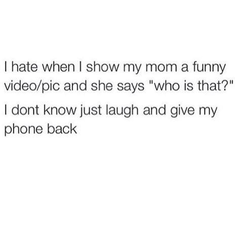 I hate when I show my mom a funny video / pic