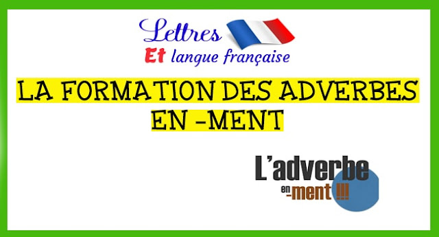 LA FORMATION DES ADVERBES EN –MENT