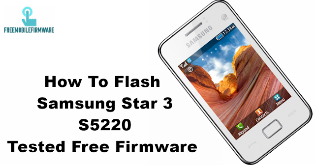 How To Flash Samsung Star 3 S5220 Tested Free Firmware