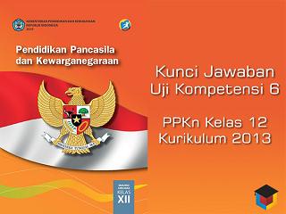 Ilmu Hexa Kunci Jawaban Uji Kompetensi Bab 6 PKN Kelas 12 Kurikulum 2013