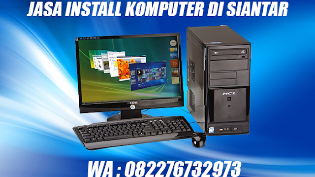 Jasa Install Komputer di Siantar.